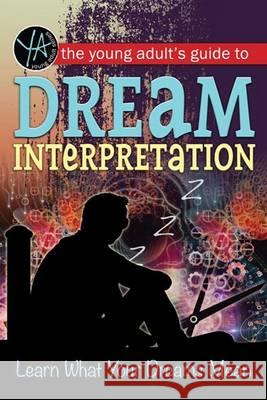 The Young Adult's Guide to Dream Interpretation: Learn What Your Dreams Mean Atlantic Publishing Group Inc 9781601389824
