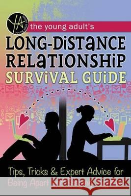 The Young Adult's Long-Distance Relationship Survival Guide: Tips, Tricks & Expert Advice for Being Apart and Staying Happy Atlantic Publishing Group Inc 9781601389862
