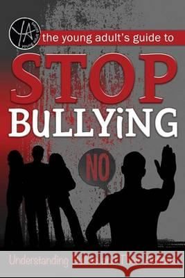 The Young Adult's Guide to Stop Bullying: Understanding Bullies and Their Actions Atlantic Publishing Group Inc 9781601389886