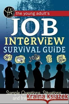 The Young Adult's Survival Guide to Interviews: Finding the Job and Nailing the Interview Atlantic Publishing Group Inc 9781601389909
