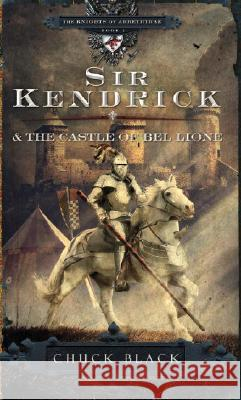 Sir Kendrick and the Castle of Bel Lione Chuck Black 9781601421241