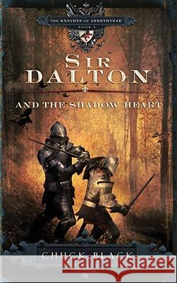 Sir Dalton and the Shadow Heart Chuck Black 9781601421265