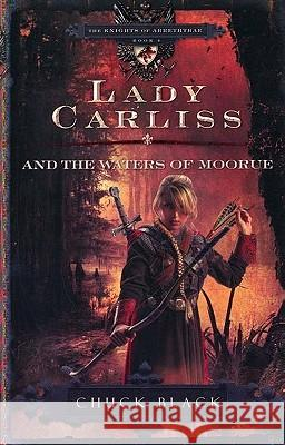Lady Carliss and the Waters of Moorue Chuck Black 9781601421272