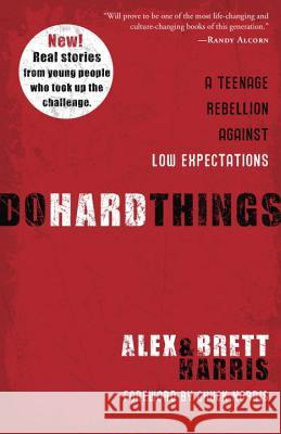 Do Hard Things: A Teenage Rebellion Against Low Expectations Alex Harris Brett Harris 9781601428295