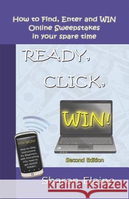 READY, CLICK, WIN! How to Find, Enter and Win Online Sweepstakes Sharon Elaine 9781601453402