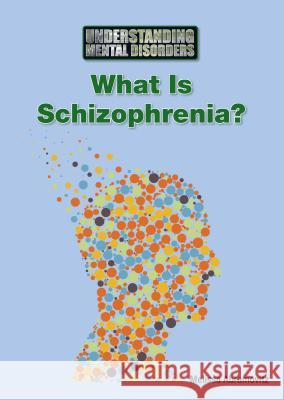 What Is Schizophrenia? Melissa Abramovitz 9781601529268 Referencepoint Press