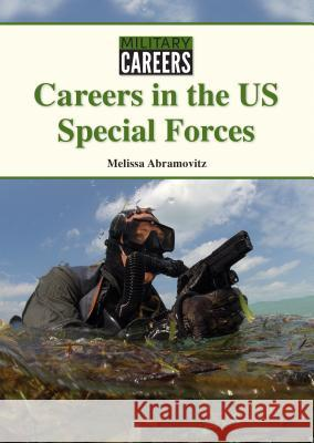 Careers in the Us Special Forces Melissa Abramovitz 9781601529428 Referencepoint Press