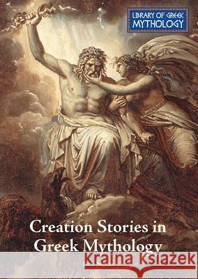 Creation Stories in Greek Mythology Don Nardo 9781601529589