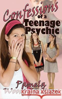 Confessions of a Teenage Psychic Pamela Woods-Jackson 9781601547705