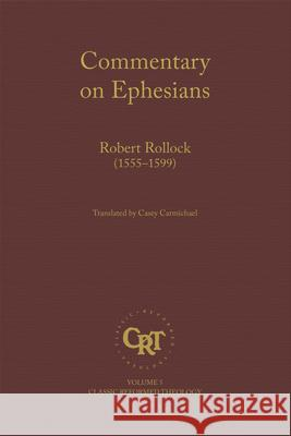 Commentary on the Epistle of St. Paul the Apostle to the Ephesians Robert Rollock 9781601787699
