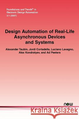 Design Automation of Real-Life Asynchronous Devices and Systems Alexander Taubin Jordi Cortadella Luciano Lavagno 9781601980588