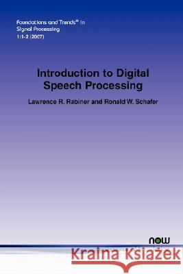 An Introduction to Digital Speech Processing Lawrence R. Rabiner Ronald W. Schafer 9781601980700