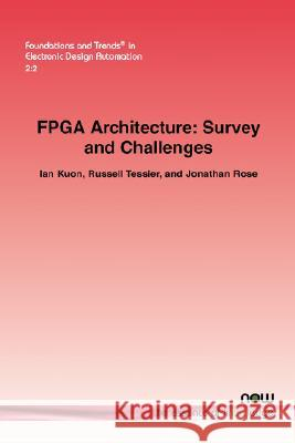FPGA Architecture : Survey and Challenges Ian Kuon Russell Tessier Jonathan Rose 9781601981264