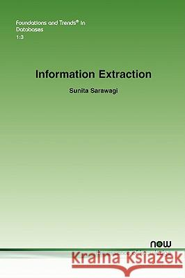 Information Extraction Sunita Sarawagi 9781601981882