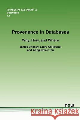 Provenance in Databases : Why, How, and Where James Cheney Laura Chiticariu Wang-Chiew Tan 9781601982322