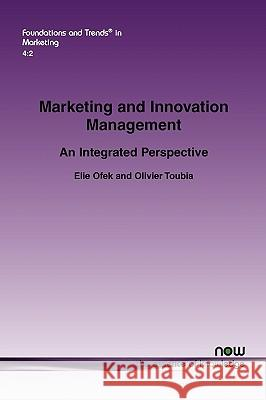 Marketing and Innovations Management : An Integrated Perspective Elie Ofek Olivier Toubia 9781601983527