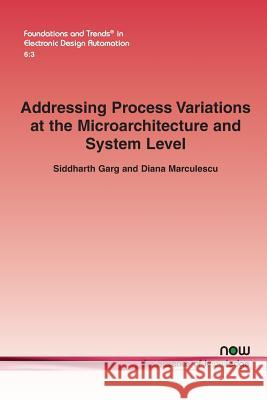 Addressing Process Variations at the Microarchitecture and System Level Siddharth Garg Diana Marculescu  9781601986580