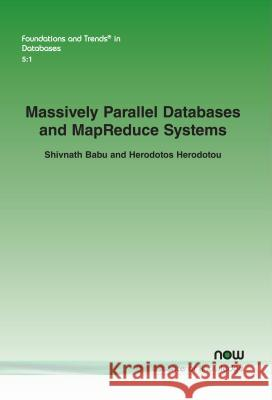 Massively Parallel Databases and Mapreduce Systems Shivnath Babu Herodotos Herodotou 9781601987501