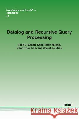 Datalog and Recursive Query Processing Todd J. Green Shan Shan Huang Boon Thau Loo 9781601987525