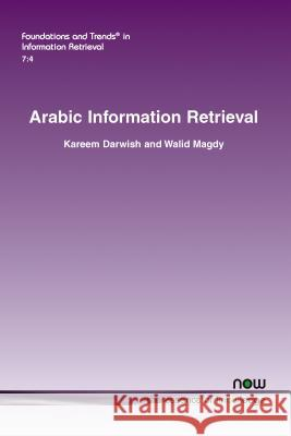 Arabic Information Retrieval Kareem Darwish Walid Magdy 9781601987761