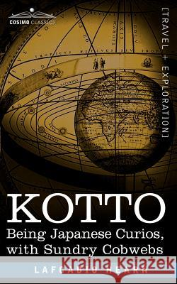 Kotto: Being Japanese Curios, with Sundry Cobwebs Lafcadio, Hearn 9781602060654