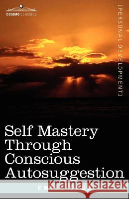 Self Mastery Through Conscious Autosuggestion Emile, Coue 9781602061156