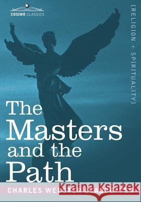 The Masters and the Path Charles Webster Leadbeater 9781602063334