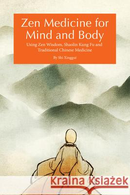 Zen Medicine to Health & Peace: Using Zen Wisdom, Shaolin Kung Fu and Traditional Chinese Medicine Shi Zxinggui Jiang Yajun 9781602201651