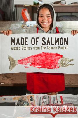 Made of Salmon: Alaska Stories from the Salmon Project Nancy Lord 9781602232839