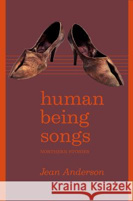 Human Being Songs: Northern Stories Anderson, Jean 9781602233133 John Wiley & Sons
