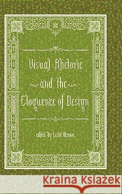 Visual Rhetoric and the Eloquence of Design Leslie Atzmon 9781602351929