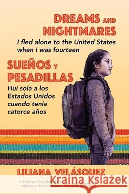 Dreams and Nightmares: I Fled Alone to the United States When I Was Fourteen (in English and Spanish) Liliana Velasquez Mark Lyon 9781602359390