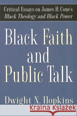 Black Faith and Public Talk : Critical Essays on James H. Cone's Black Theology and Black Power Dwight N. Hopkins 9781602580138