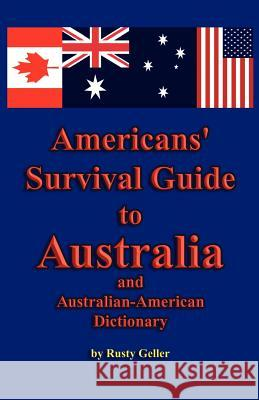 Americans' Survival Guide to Australia and Australian-American Dictionary Rusty Geller 9781602640740