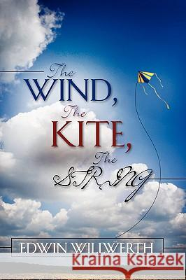 The Wind, the Kite, the String Edwin Willwerth 9781602669840