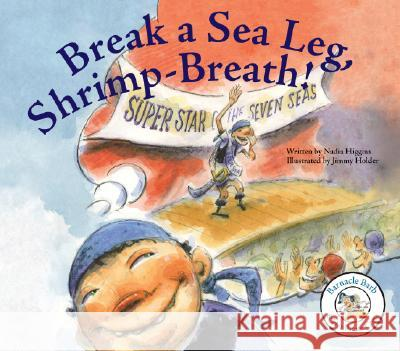 Break a Sea Leg, Shrimp-Breath! Nadia Higgins 9781602700925