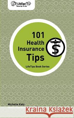 Lifetips 101 Health Insurance Tips Michelle Katz 9781602750067