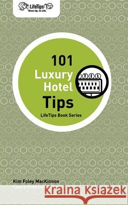 Lifetips 101 Luxury Hotel Tips Kim Fole 9781602750340