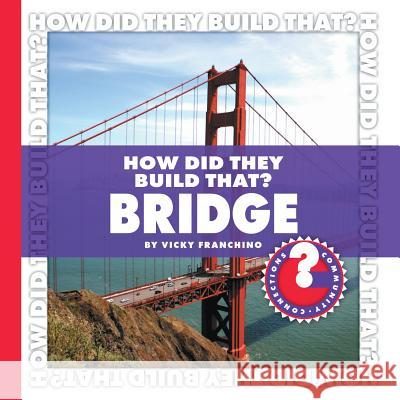 How Did They Build That? Bridge Vicky Franchino 9781602794832