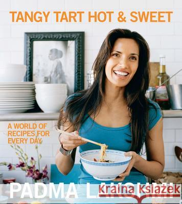 Tangy Tart Hot & Sweet: A World of Recipes for Every Day Padma Lakshmi 9781602860063