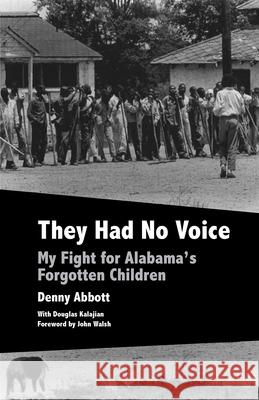 They Had No Voice: My Fight for Alabama's Forgotten Children Denny Abbott Douglas Kalajian John Walsh 9781603062091