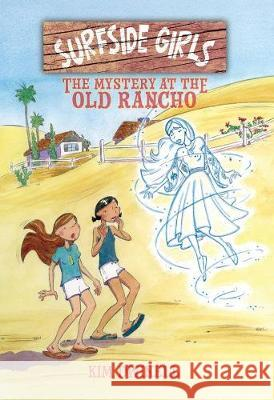 Surfside Girls: The Mystery at the Old Rancho Kim Dwinell 9781603094474
