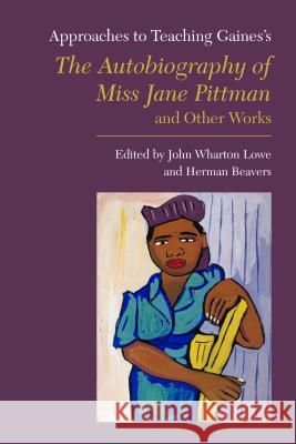 Approaches to Teaching Gaines's the Autobiography of Miss Jane Pittman and Other Works John Wharton Lowe Herman Beavers 9781603294218