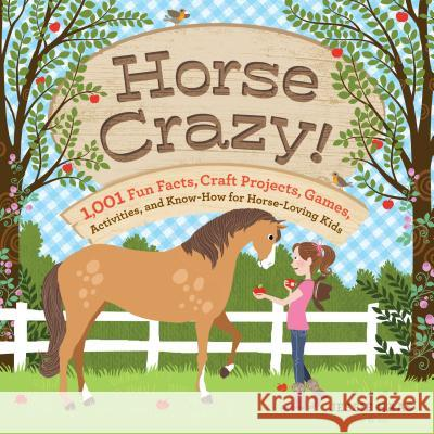 Horse Crazy!: Fun Facts, Ideas, Activities, Projects, Games, and Know-How for Horse-Loving Kids Jessie Haas 9781603421546