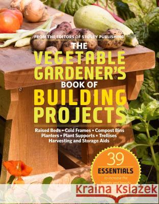 The Vegetable Gardener's Book of Building Projects Editors Of Store 9781603425261