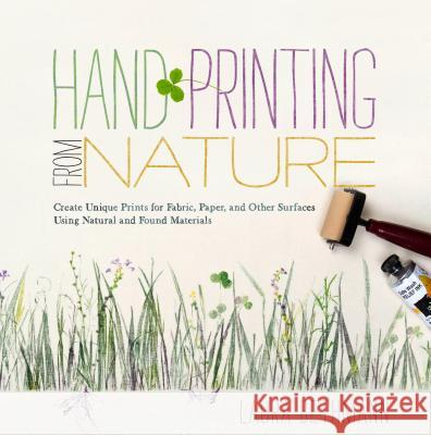 Hand Printing from Nature: Create Unique Prints for Fabric, Paper, and Other Surfaces Using Natural and Found Materials Laura Donnelly Bethmann 9781603425599