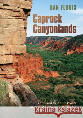 Caprock Canyonlands : Journeys into the Heart of the Southern Plains, Twentieth Anniversary Edition Dan L. Flores Thomas R. Dunlap Annie Proulx 9781603441803