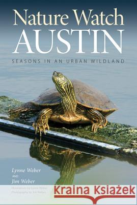 Nature Watch Austin: Guide to the Seasons in an Urban Wildland Lynne Weber Jim Weber 9781603444316