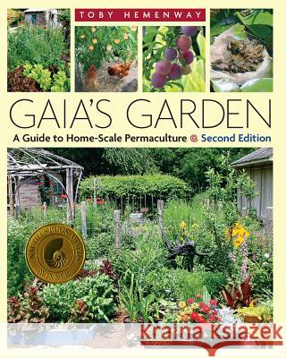 Gaia's Garden : A Guide to Home-Scale Permaculture - 2nd Edition Toby Hemenway 9781603580298