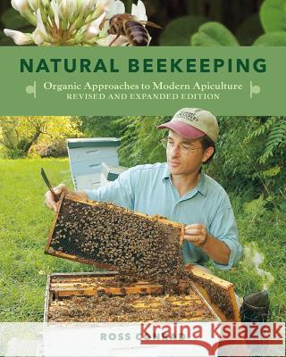 Natural Beekeeping: Organic Approaches to Modern Apiculture, 2nd Edition Ross Conrad Gary Paul Nabhan 9781603583626